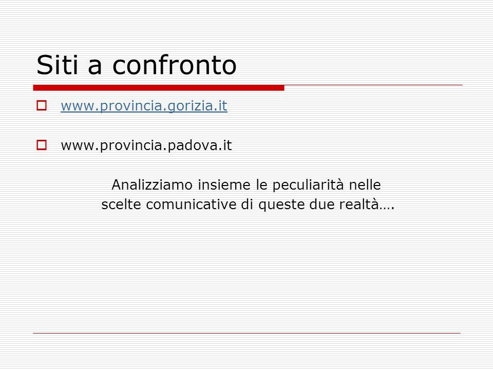 Siti a confronto  www.provincia.gorizia.it www.provincia.gorizia.it  www.provincia.padova.it Analizziamo insieme le peculiarità nelle scelte comunicative di queste due realtà….