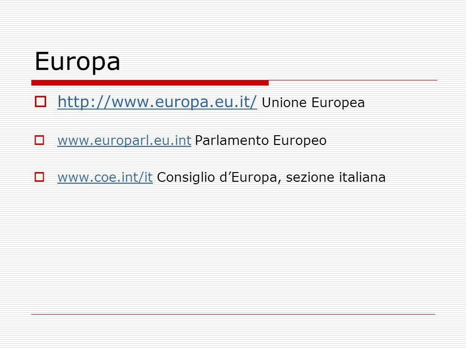 Europa  http://www.europa.eu.it/ Unione Europea http://www.europa.eu.it/  www.europarl.eu.int Parlamento Europeo www.europarl.eu.int  www.coe.int/it Consiglio d'Europa, sezione italiana www.coe.int/it