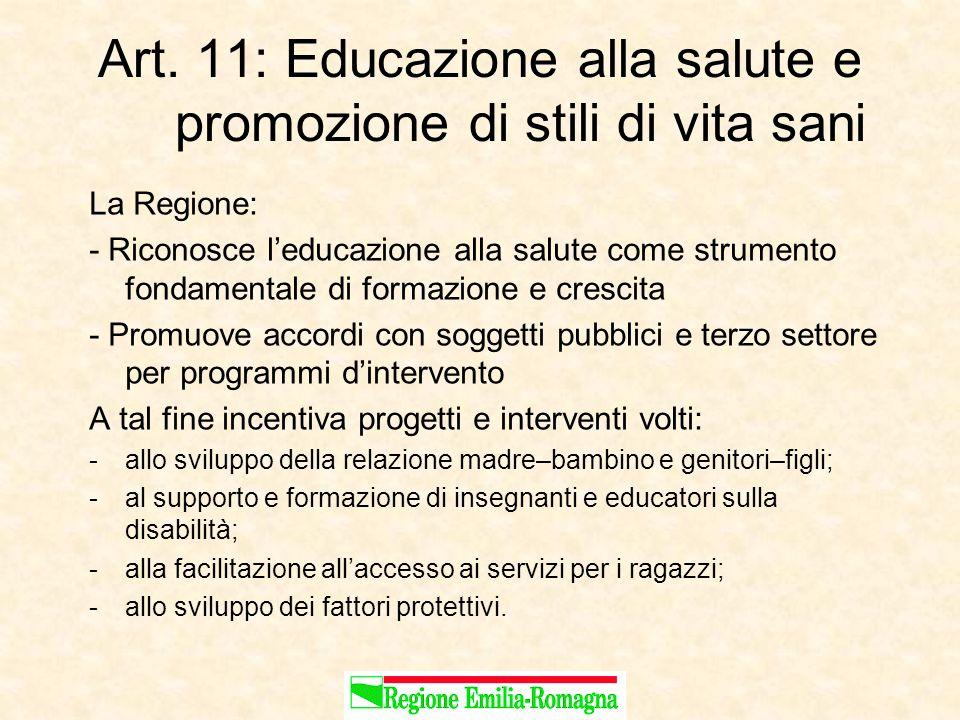 Art. 11: Educazione alla salute e promozione di stili di vita sani La Regione: - Riconosce l'educazione alla salute come strumento fondamentale di for
