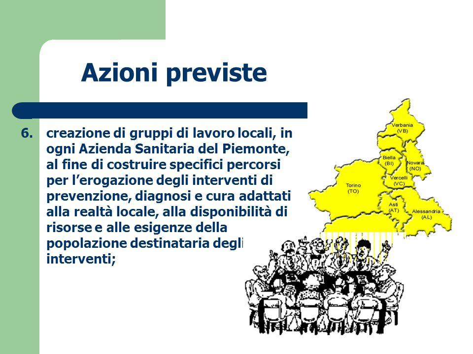 6.creazione di gruppi di lavoro locali, in ogni Azienda Sanitaria del Piemonte, al fine di costruire specifici percorsi per l'erogazione degli interve