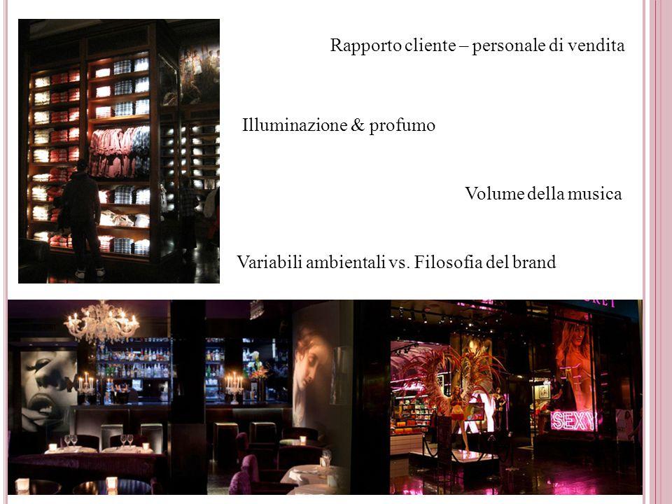 Illuminazione & profumo Rapporto cliente – personale di vendita Volume della musica Variabili ambientali vs. Filosofia del brand