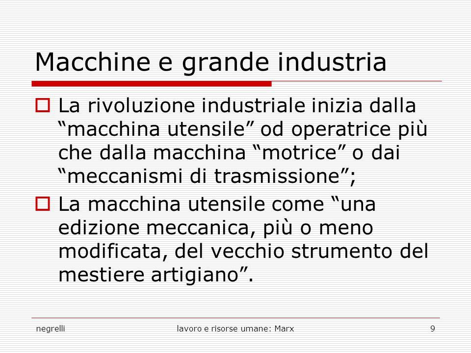 """negrellilavoro e risorse umane: Marx9 Macchine e grande industria  La rivoluzione industriale inizia dalla """"macchina utensile"""" od operatrice più che"""