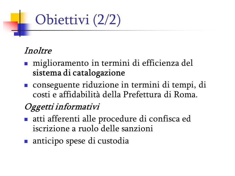 Obiettivi (2/2) Inoltre miglioramento in termini di efficienza del sistema di catalogazione conseguente riduzione in termini di tempi, di costi e affidabilità della Prefettura di Roma.