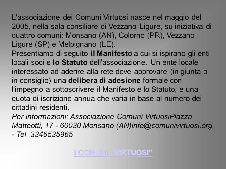 L associazione dei Comuni Virtuosi nasce nel maggio del 2005, nella sala consiliare di Vezzano Ligure, su iniziativa di quattro comuni: Monsano (AN), Colorno (PR), Vezzano Ligure (SP) e Melpignano (LE).