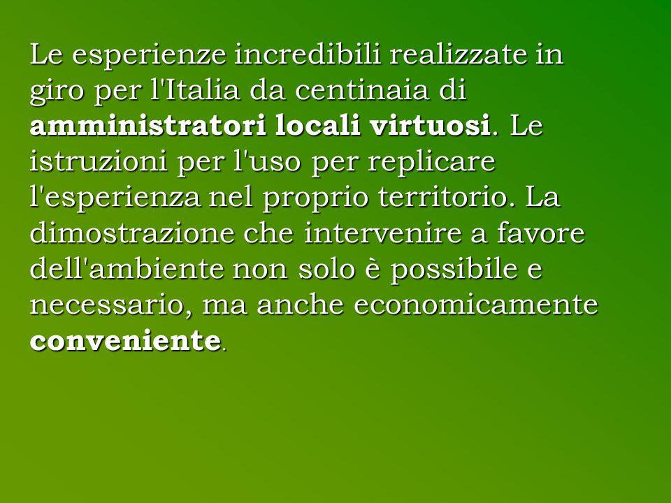 Le esperienze incredibili realizzate in giro per l Italia da centinaia di amministratori locali virtuosi.