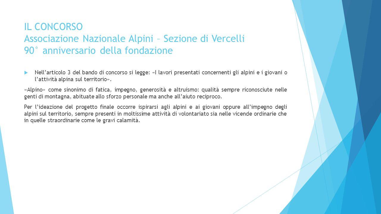 IL CONCORSO Associazione Nazionale Alpini – Sezione di Vercelli 90° anniversario della fondazione  Nell'articolo 3 del bando di concorso si legge: «I
