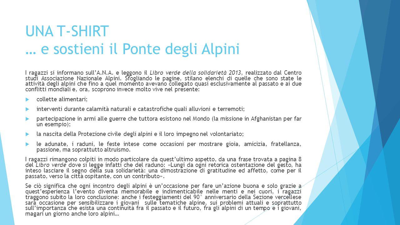 UNA T-SHIRT … e sostieni il Ponte degli Alpini I ragazzi si informano sull'A.N.A. e leggono il Libro verde della solidarietà 2013, realizzato dal Cent