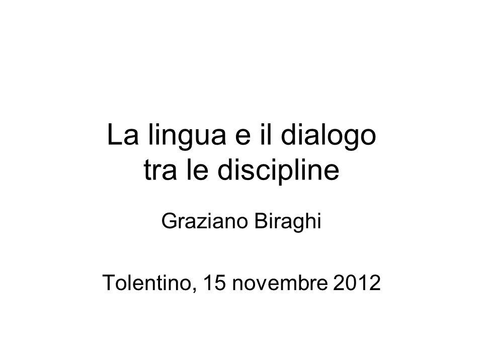La lingua e il dialogo tra le discipline Graziano Biraghi Tolentino, 15 novembre 2012