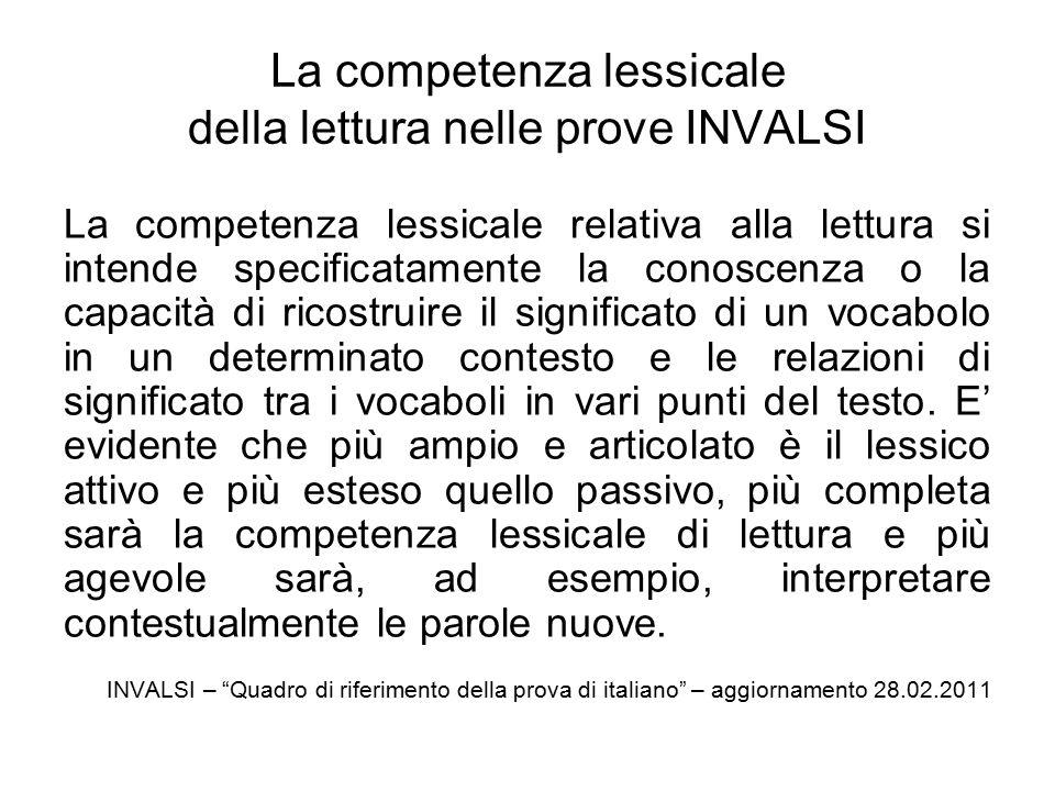 La competenza lessicale della lettura nelle prove INVALSI La competenza lessicale relativa alla lettura si intende specificatamente la conoscenza o la