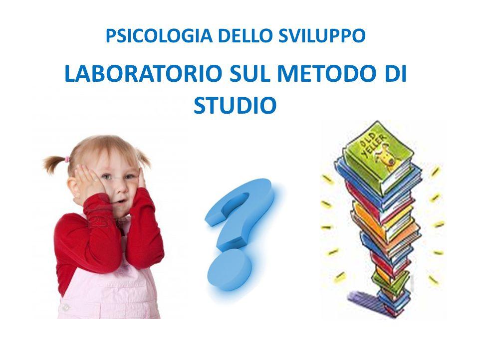 PSICOLOGIA DELLO SVILUPPO LABORATORIO SUL METODO DI STUDIO
