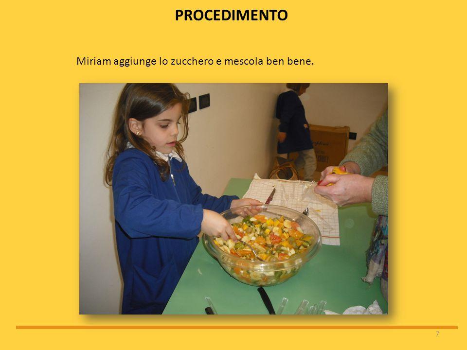 7 Miriam aggiunge lo zucchero e mescola ben bene. PROCEDIMENTO
