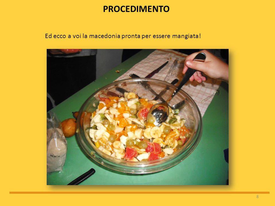 8 Ed ecco a voi la macedonia pronta per essere mangiata! PROCEDIMENTO