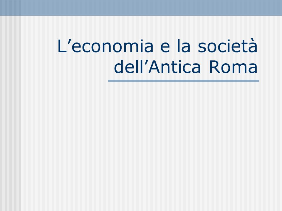 L'Agricoltura a Roma 1 E' il settore principale che produce anche grandi scambi commerciali Fino al II sec.