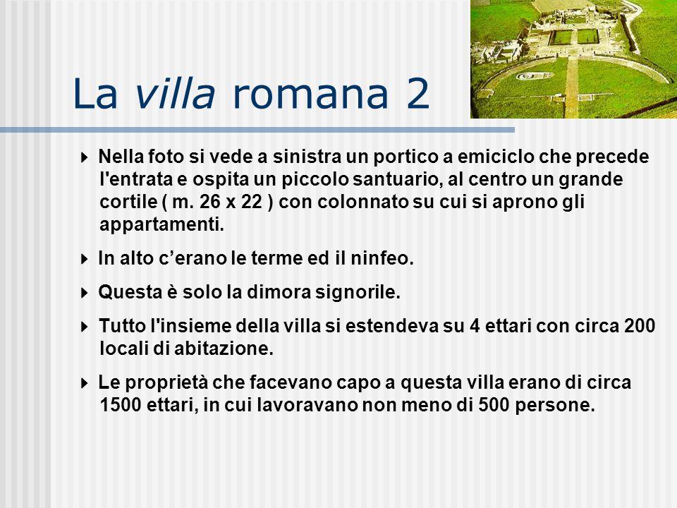 La villa romana 2  Nella foto si vede a sinistra un portico a emiciclo che precede l'entrata e ospita un piccolo santuario, al centro un grande corti