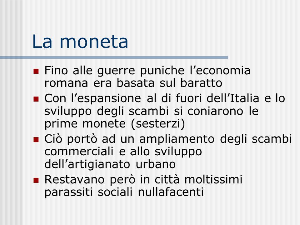 La moneta Fino alle guerre puniche l'economia romana era basata sul baratto Con l'espansione al di fuori dell'Italia e lo sviluppo degli scambi si con