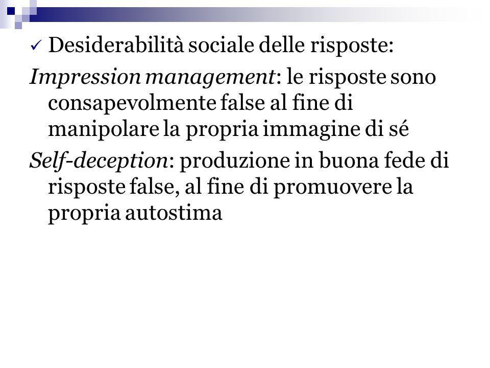 Desiderabilità sociale delle risposte: Impression management: le risposte sono consapevolmente false al fine di manipolare la propria immagine di sé S