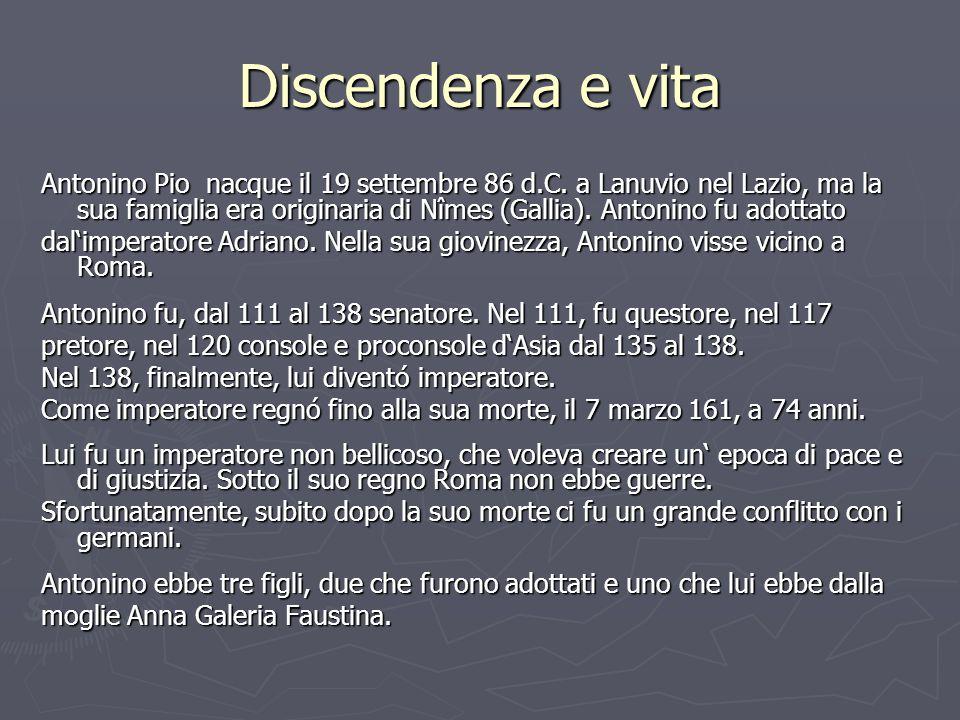 Discendenza e vita Antonino Pio nacque il 19 settembre 86 d.C. a Lanuvio nel Lazio, ma la sua famiglia era originaria di Nîmes (Gallia). Antonino fu a