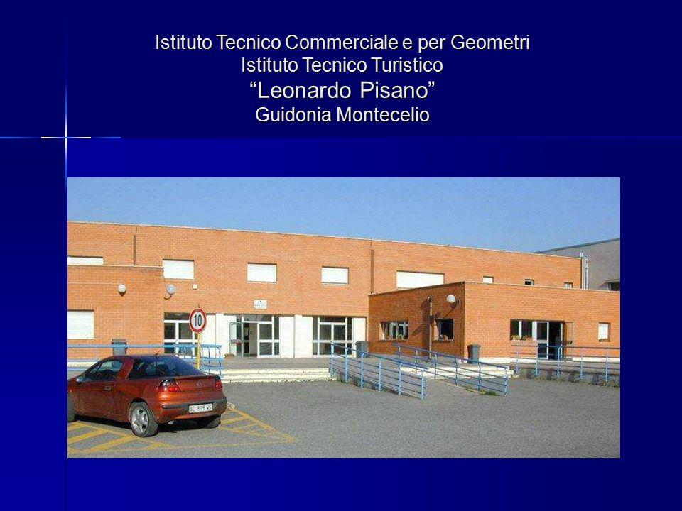 Istituto Tecnico Commerciale e per Geometri Istituto Tecnico Turistico Leonardo Pisano Guidonia Montecelio