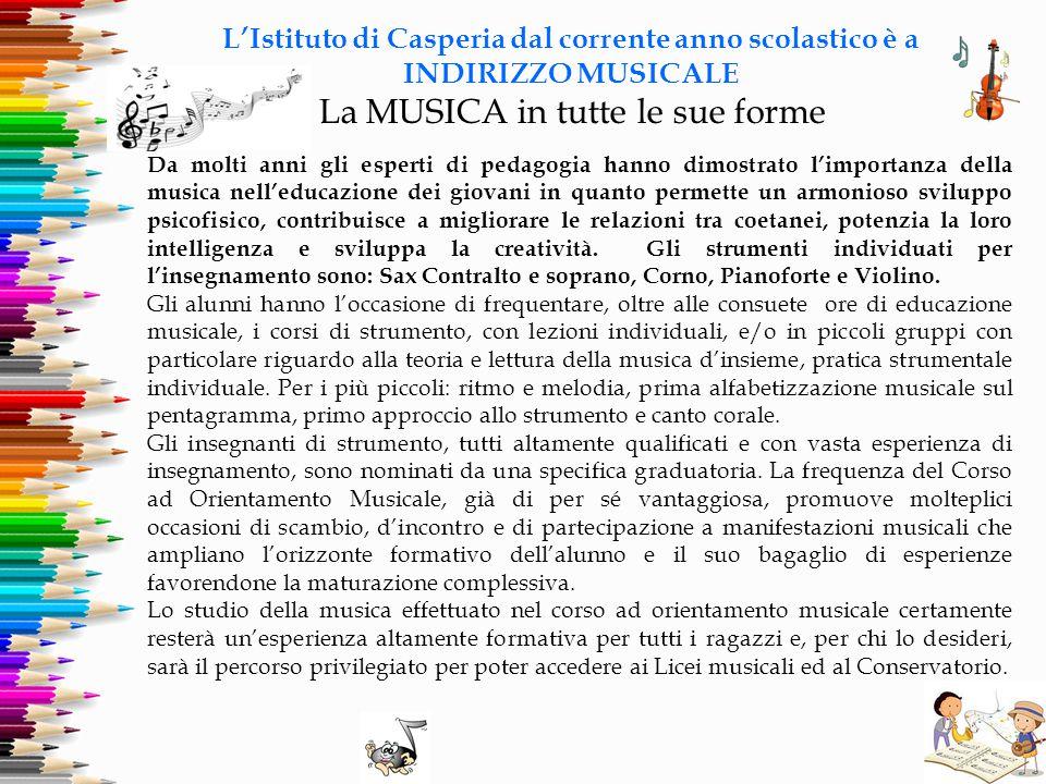 L'Istituto di Casperia dal corrente anno scolastico è a INDIRIZZO MUSICALE La MUSICA in tutte le sue forme Da molti anni gli esperti di pedagogia hann