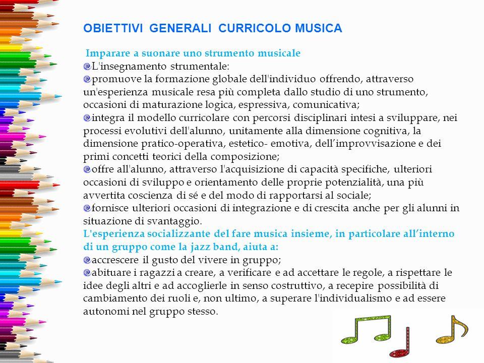 OBIETTIVI GENERALI CURRICOLO MUSICA Imparare a suonare uno strumento musicale L'insegnamento strumentale: promuove la formazione globale dell'individu