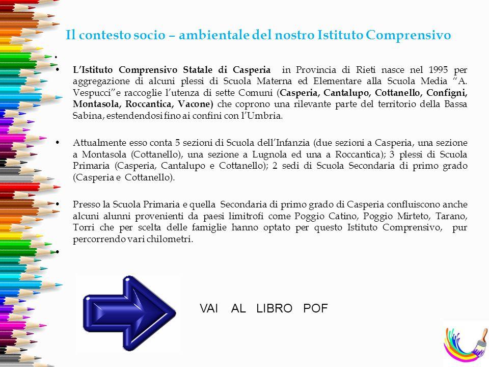 Il contesto socio – ambientale del nostro Istituto Comprensivo L'Istituto Comprensivo Statale di Casperia in Provincia di Rieti nasce nel 1995 per agg