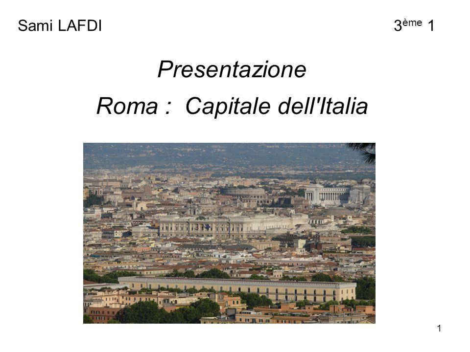 1 Presentazione Roma : Capitale dell'Italia Sami LAFDI 3 ème 1