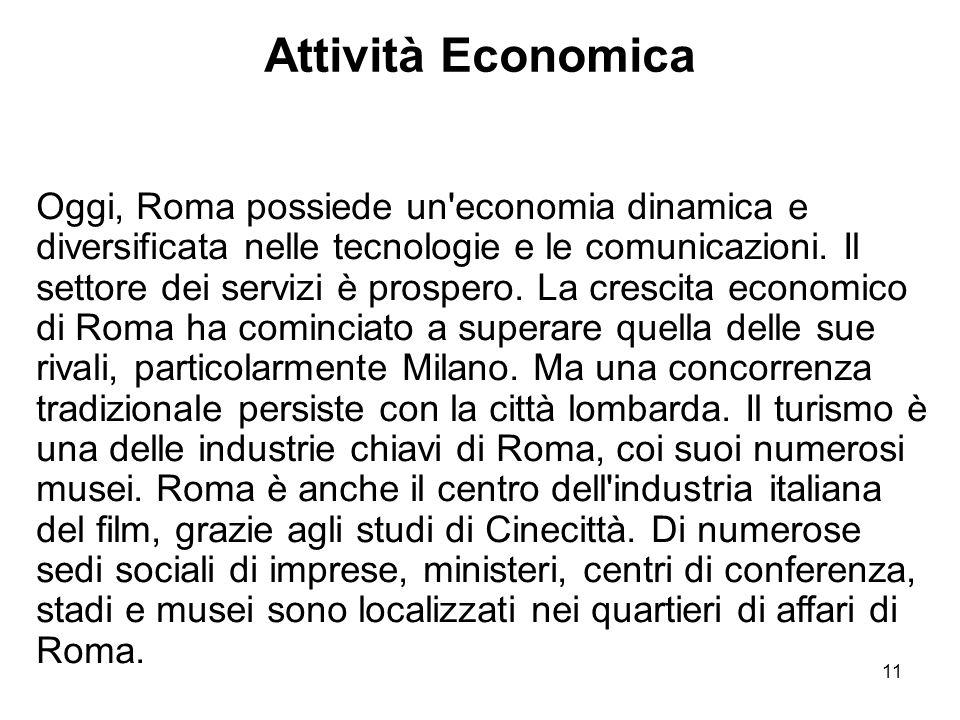 11 Attività Economica Oggi, Roma possiede un'economia dinamica e diversificata nelle tecnologie e le comunicazioni. Il settore dei servizi è prospero.
