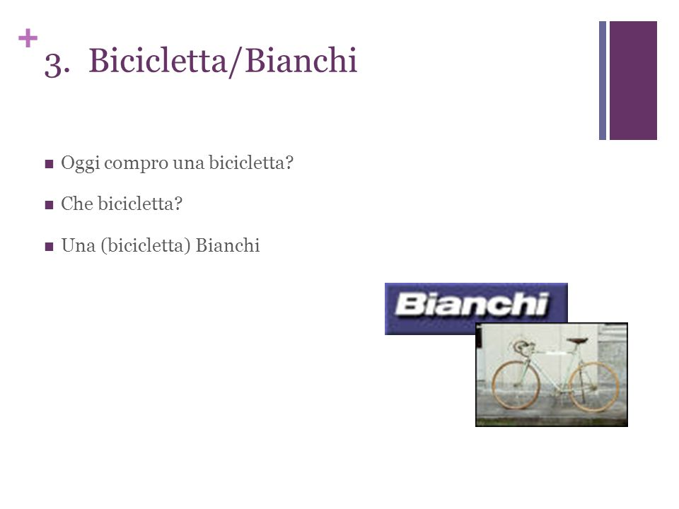 + 3. Bicicletta/Bianchi Oggi compro una bicicletta Che bicicletta Una (bicicletta) Bianchi