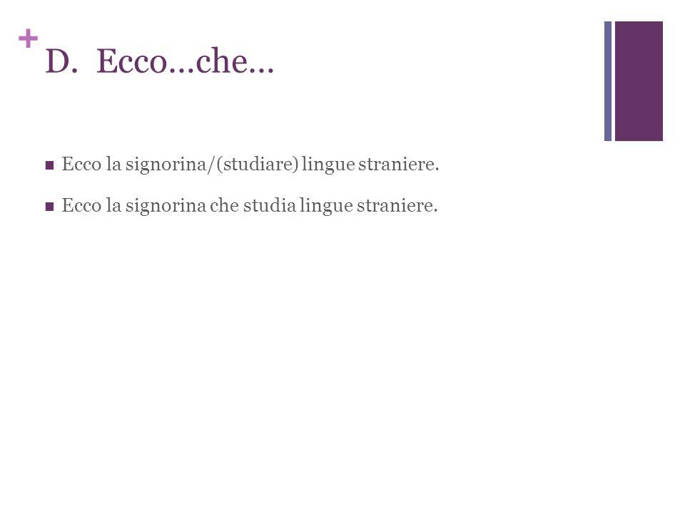 + D. Ecco…che… Ecco la signorina/(studiare) lingue straniere.
