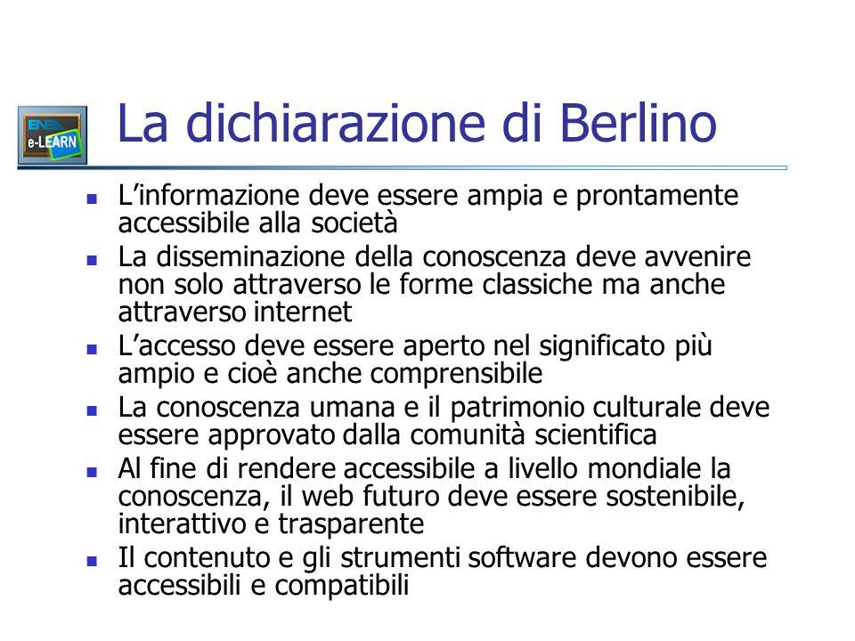 La dichiarazione di Berlino L'informazione deve essere ampia e prontamente accessibile alla società La disseminazione della conoscenza deve avvenire n