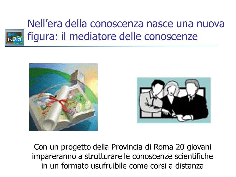 Nell'era della conoscenza nasce una nuova figura: il mediatore delle conoscenze Con un progetto della Provincia di Roma 20 giovani impareranno a strutturare le conoscenze scientifiche in un formato usufruibile come corsi a distanza