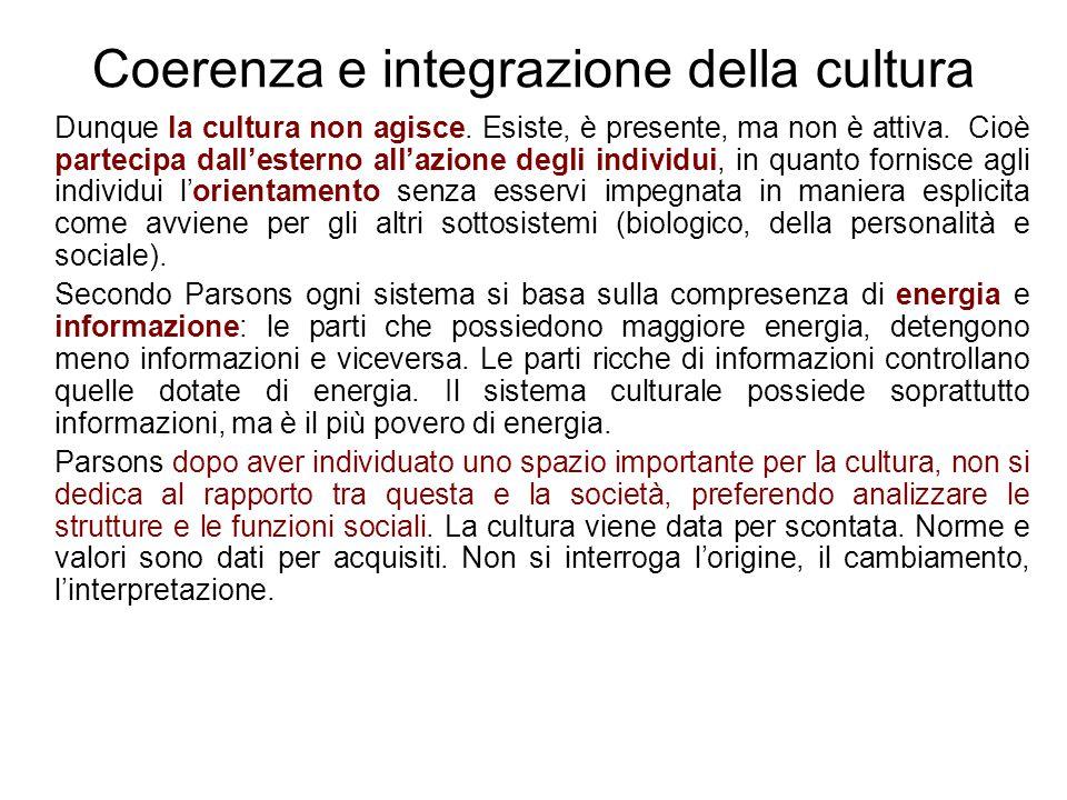 Coerenza e integrazione della cultura Dunque la cultura non agisce. Esiste, è presente, ma non è attiva. Cioè partecipa dall'esterno all'azione degli