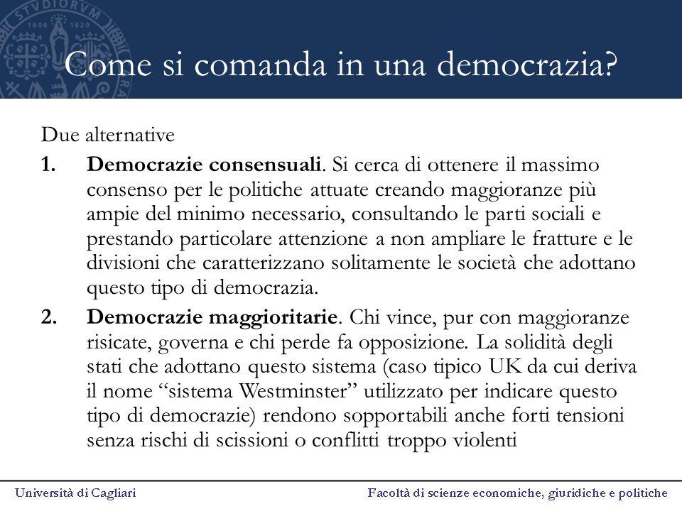 Come si comanda in una democrazia? Due alternative 1.Democrazie consensuali. Si cerca di ottenere il massimo consenso per le politiche attuate creando