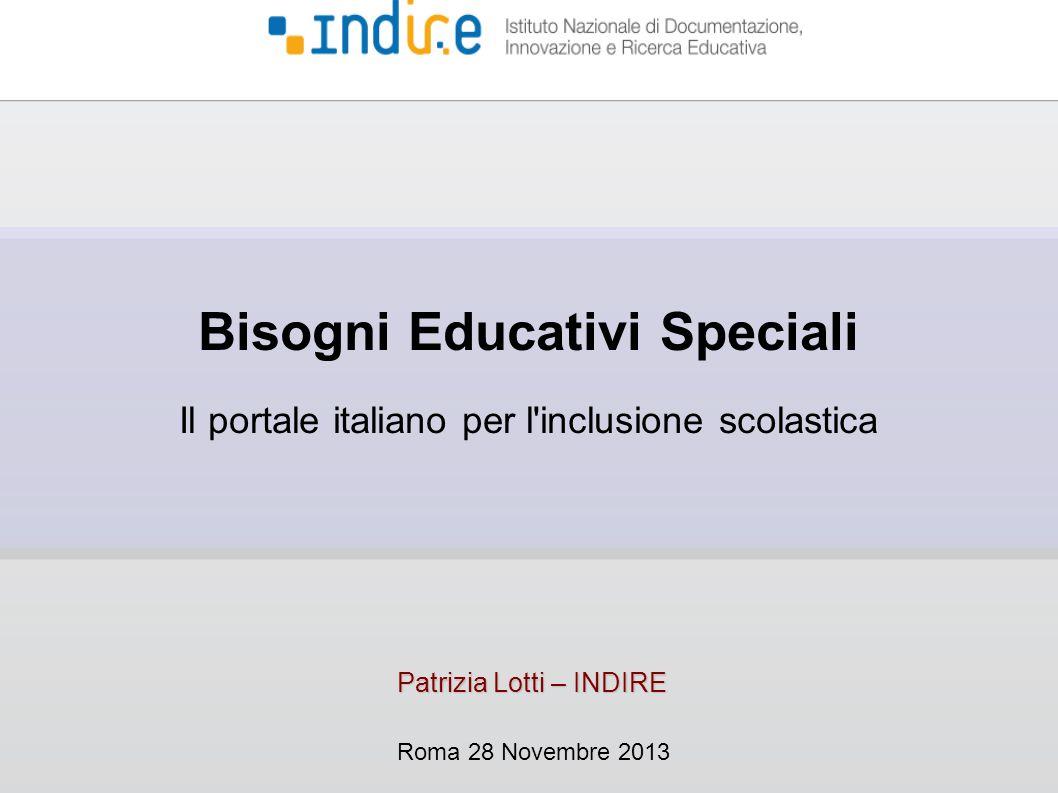 Bisogni Educativi Speciali Il portale italiano per l inclusione scolastica Patrizia Lotti – INDIRE Roma 28 Novembre 2013
