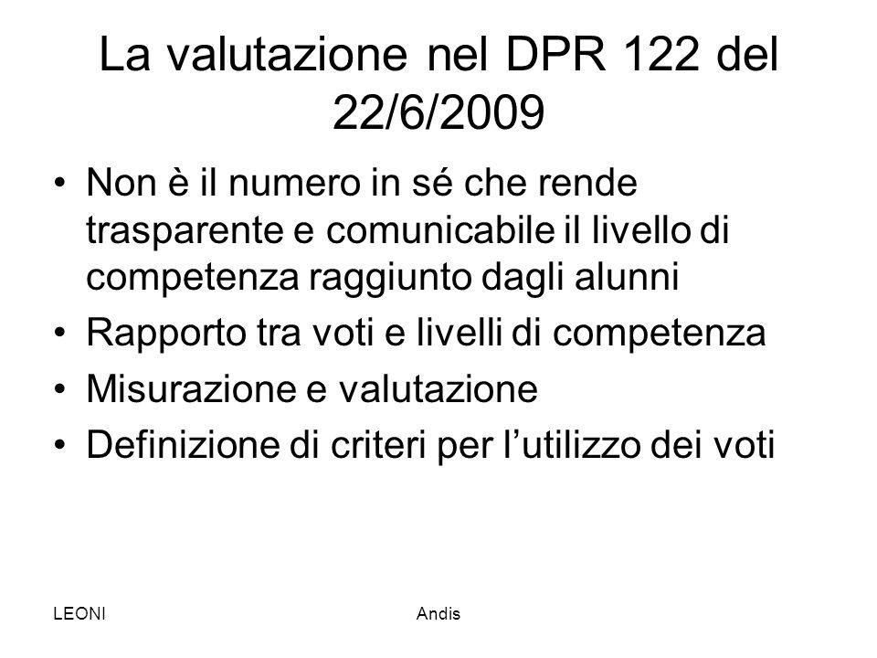 LEONIAndis La valutazione nel DPR 122 del 22/6/2009 Non è il numero in sé che rende trasparente e comunicabile il livello di competenza raggiunto dagl