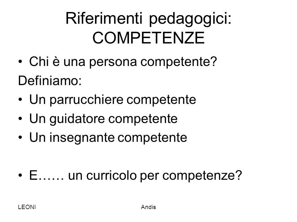LEONIAndis Riferimenti pedagogici: COMPETENZE Chi è una persona competente? Definiamo: Un parrucchiere competente Un guidatore competente Un insegnant
