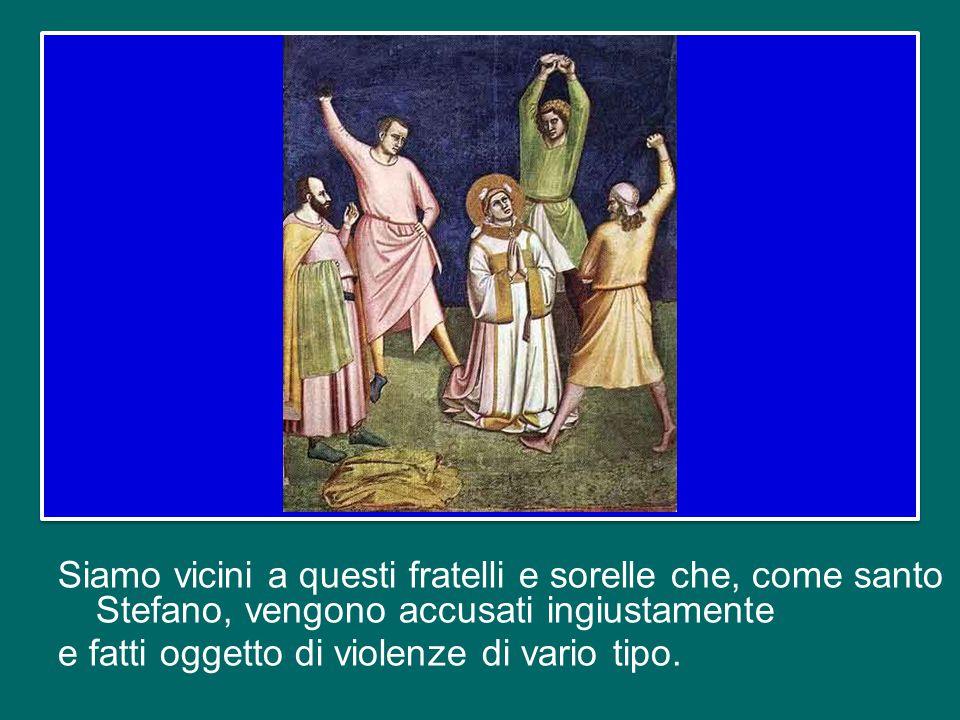 Siamo vicini a questi fratelli e sorelle che, come santo Stefano, vengono accusati ingiustamente e fatti oggetto di violenze di vario tipo.