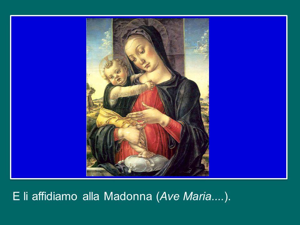 E li affidiamo alla Madonna (Ave Maria....).