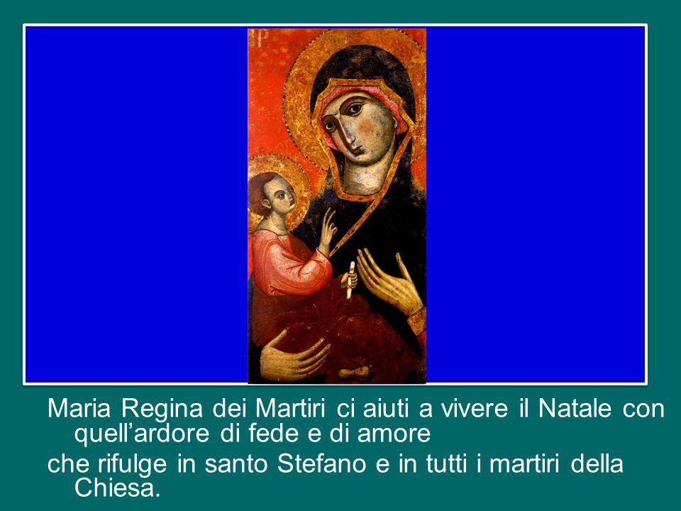 Maria Regina dei Martiri ci aiuti a vivere il Natale con quell'ardore di fede e di amore che rifulge in santo Stefano e in tutti i martiri della Chiesa.