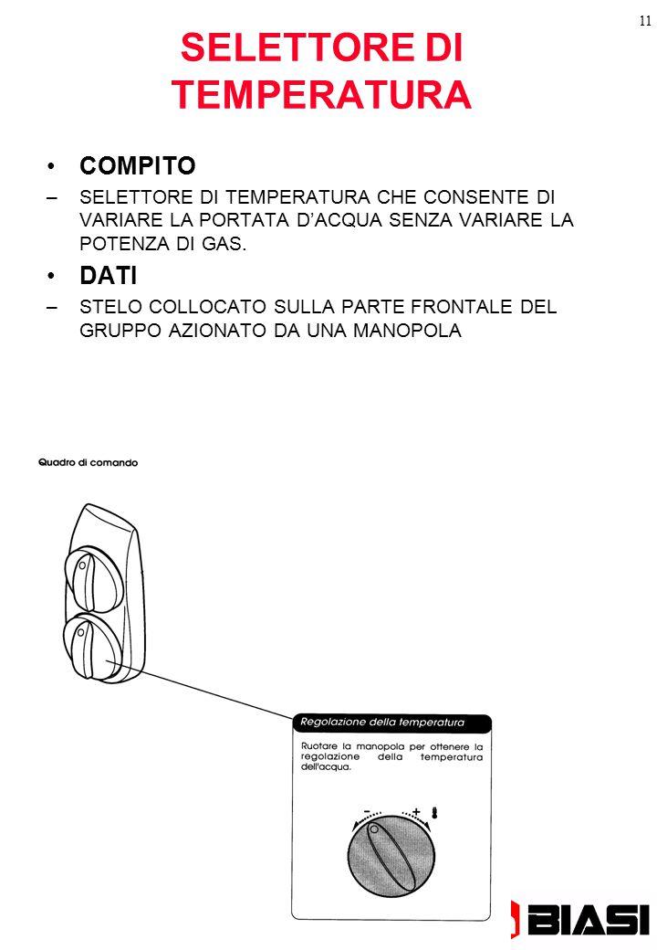 11 SELETTORE DI TEMPERATURA COMPITO –SELETTORE DI TEMPERATURA CHE CONSENTE DI VARIARE LA PORTATA D'ACQUA SENZA VARIARE LA POTENZA DI GAS.