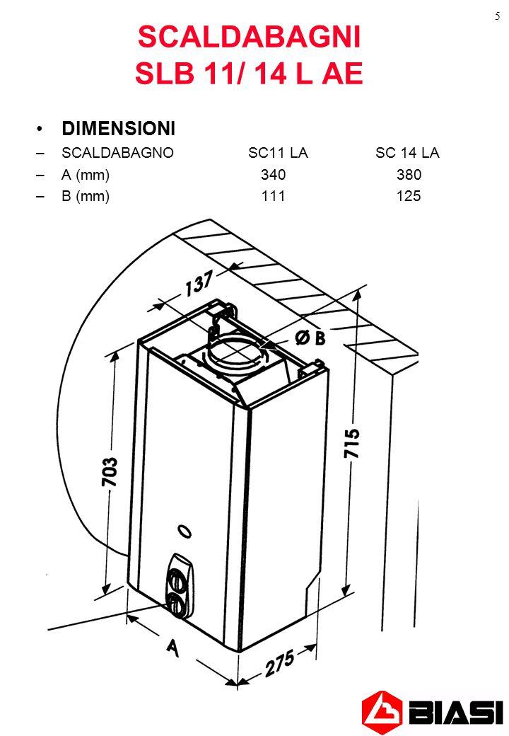 5 SCALDABAGNI SLB 11/ 14 L AE DIMENSIONI –SCALDABAGNO SC11 LASC 14 LA –A (mm) 340 380 –B (mm) 111 125