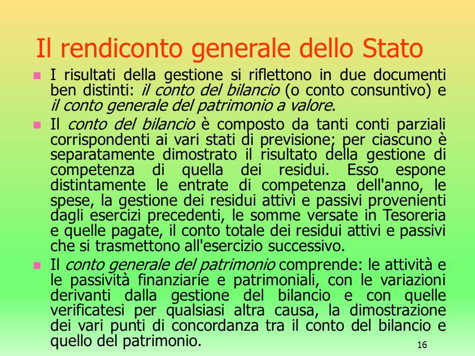 16 Il rendiconto generale dello Stato I risultati della gestione si riflettono in due documenti ben distinti: il conto del bilancio (o conto consuntiv