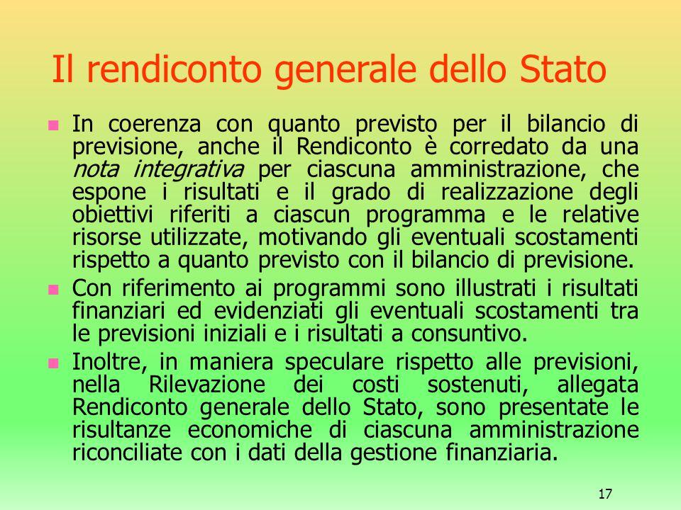 17 Il rendiconto generale dello Stato In coerenza con quanto previsto per il bilancio di previsione, anche il Rendiconto è corredato da una nota integ