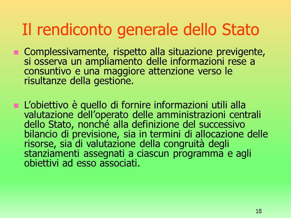 18 Il rendiconto generale dello Stato Complessivamente, rispetto alla situazione previgente, si osserva un ampliamento delle informazioni rese a consu