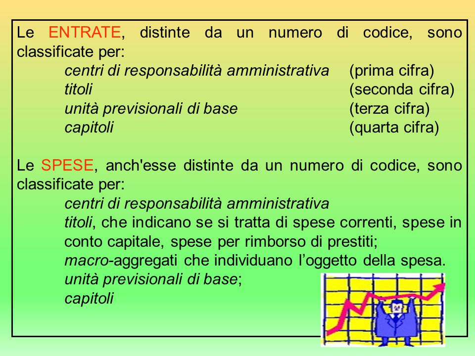 Le ENTRATE, distinte da un numero di codice, sono classificate per: centri di responsabilità amministrativa(prima cifra) titoli (seconda cifra) unità