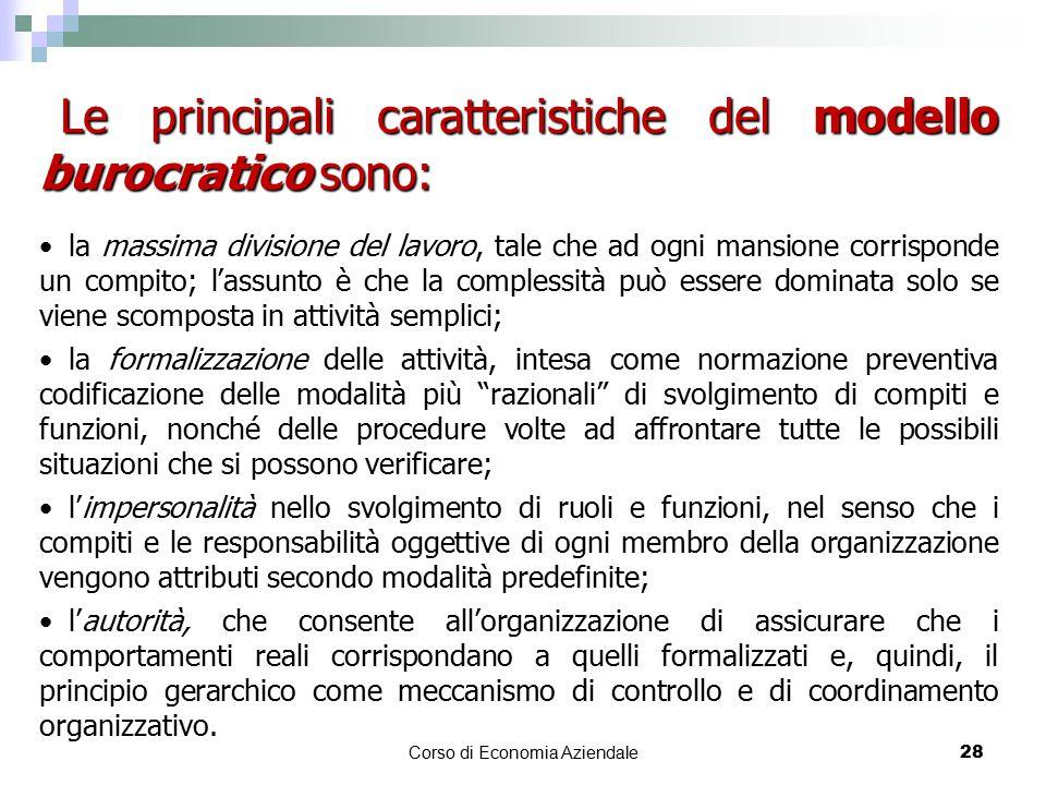 Corso di Economia Aziendale 28 Le principali caratteristiche del modello burocratico sono: la massima divisione del lavoro, tale che ad ogni mansione