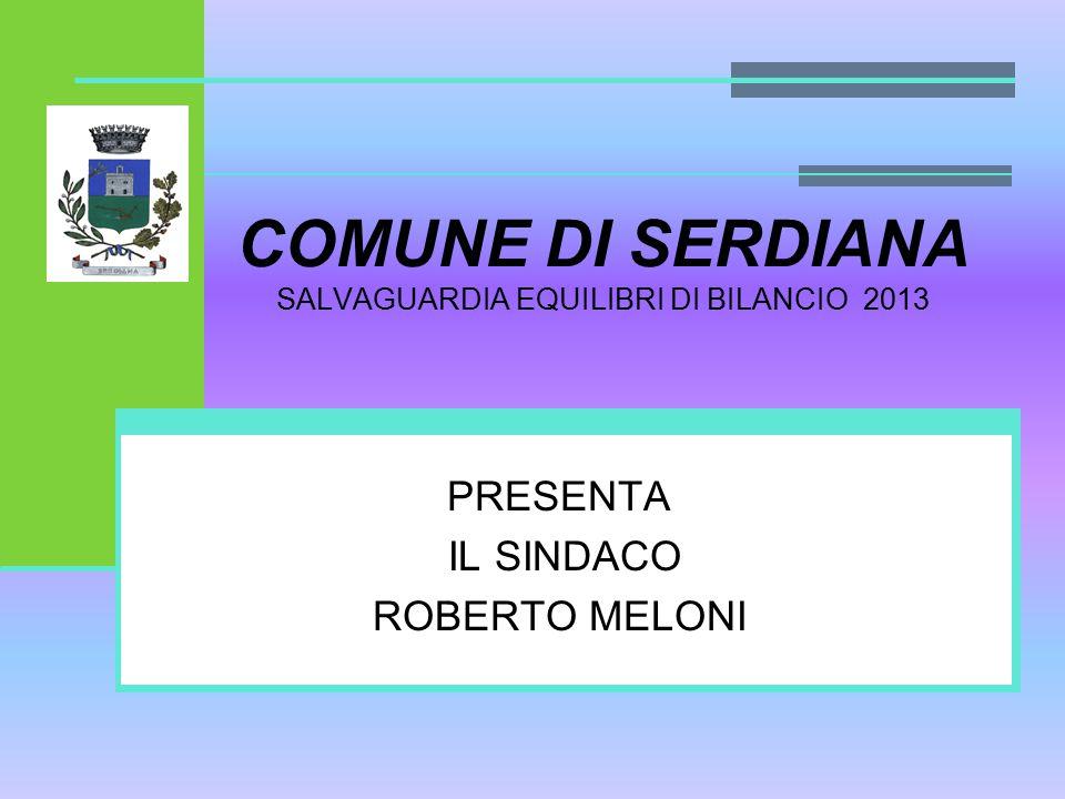 COMUNE DI SERDIANA SALVAGUARDIA EQUILIBRI DI BILANCIO 2013 PRESENTA IL SINDACO ROBERTO MELONI