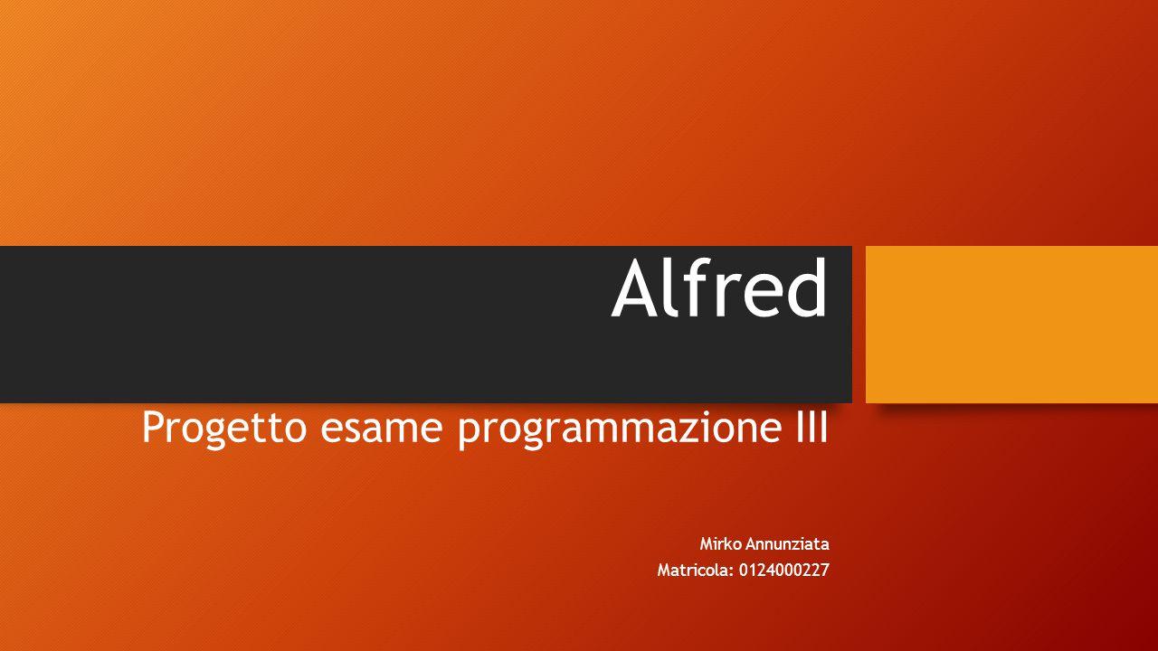 Alfred Progetto esame programmazione III Mirko Annunziata Matricola: 0124000227