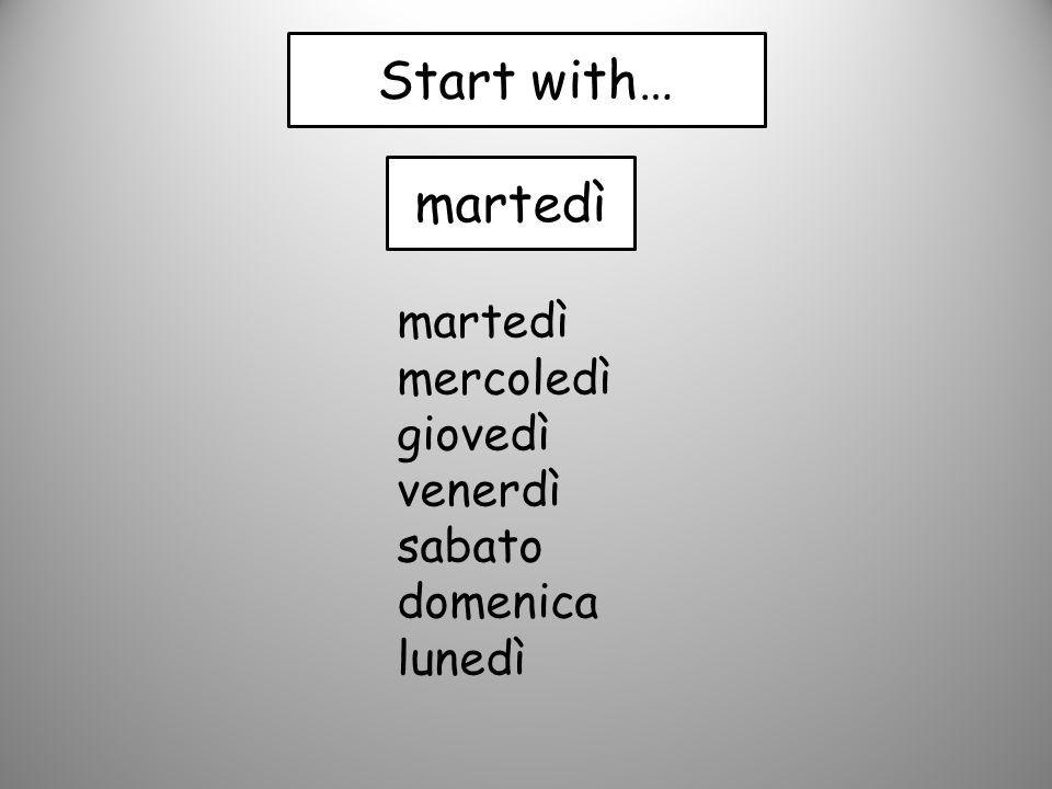 martedì Start with… martedì mercoledì giovedì venerdì sabato domenica lunedì