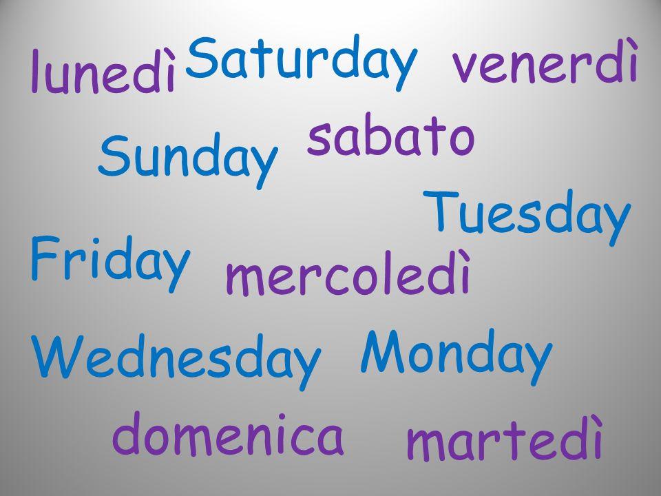 lunedì Monday domenica Sunday mercoledì Wednesday venerdì Friday martedì Tuesday sabato Saturday
